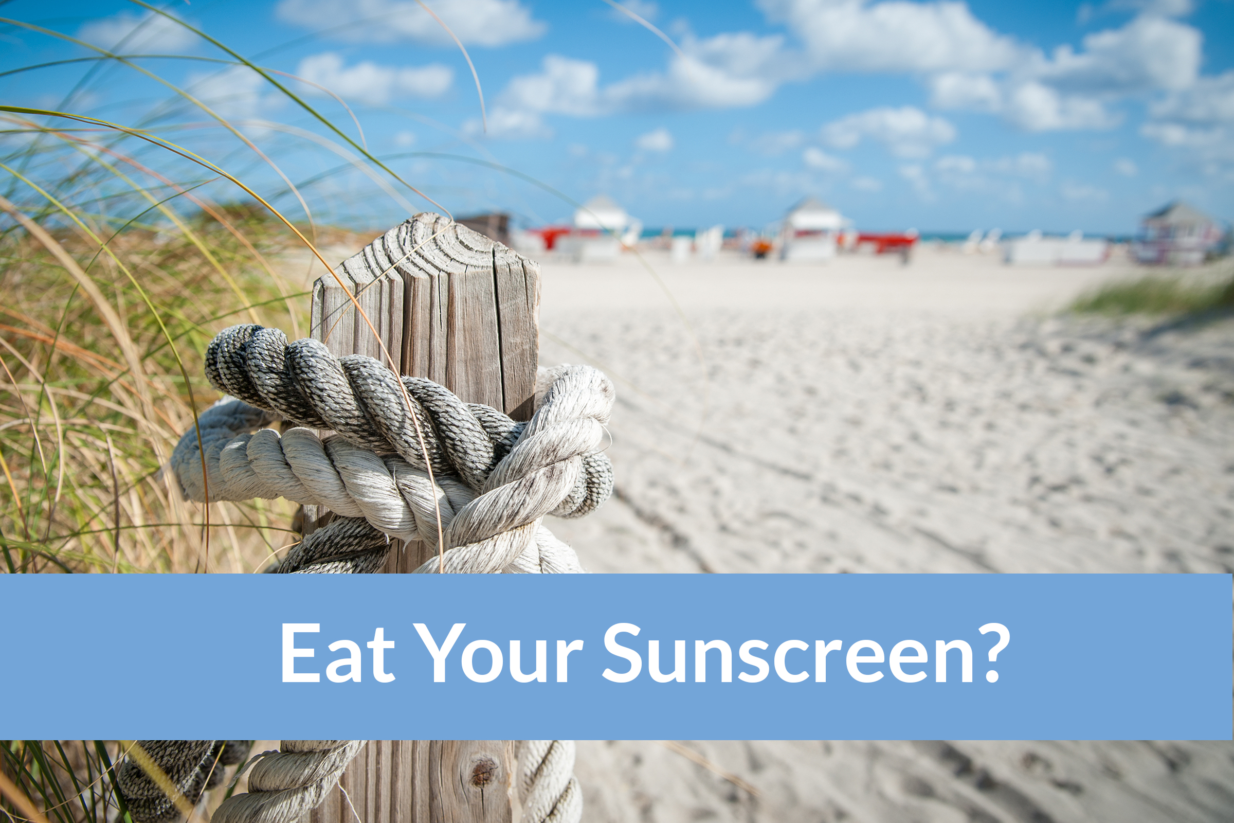 Eat Your Sunscreen?