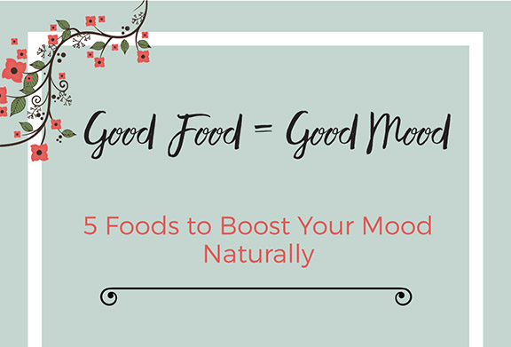 Good Food Equals a Good Mood: 5 Foods to Boost Your Mood Naturally