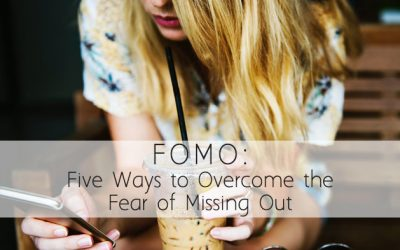 FOMO: Five Ways to Overcome the Fear Of Missing Out