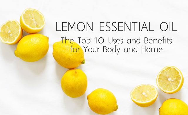 Lemon Essential Oil: The Top Ten Uses and Benefits For Your Body and Home