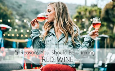 Benefits of Red Wine: 5 Reasons Why You Should Be Drinking It