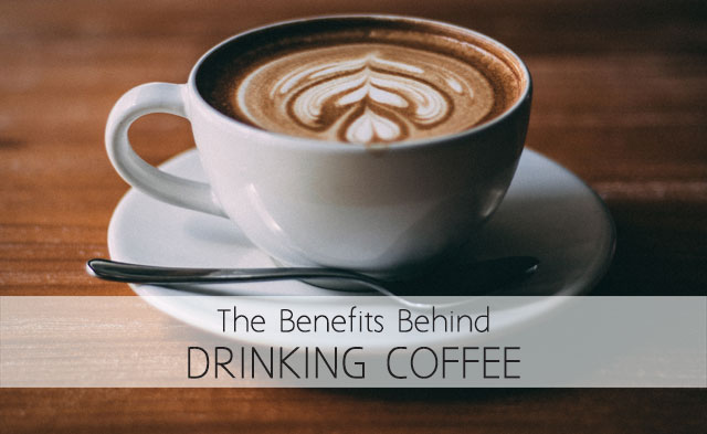 The Benefits Behind Drinking Coffee