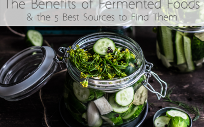 The Benefits of Fermented Foods and the 5 Best Sources to Find Them