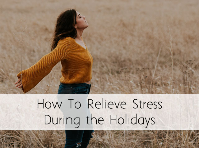 Stress: How to Relieve Stress During the Holidays