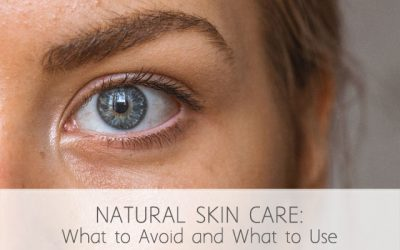 Natural Skin Care: What to Avoid and What to Use