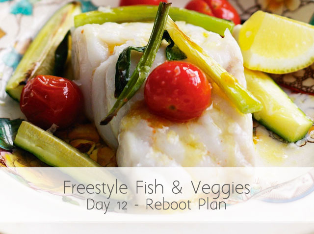Reboot Day 12 – Fish and Veggies