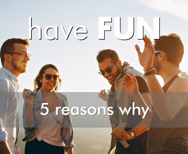 The Real Health Benefits of Fun – Top Five Reasons
