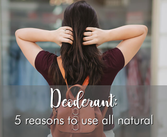 5 Reasons to Switch Your Deodorant to All Natural