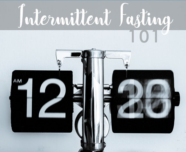 Intermittent Fasting 101: Four Benefits to This Lifestyle