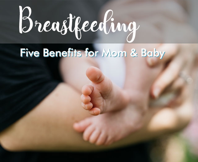 Benefits of Breastfeeding: Top 5 Reasons for Mom and Baby